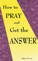 How to Pray and Get the Answer